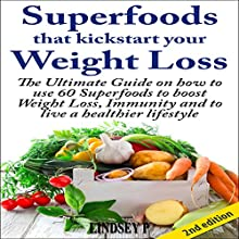 Superfoods That Kickstart Your Weight Loss, 2nd Edition: Learn How to Use 60 Superfoods to Boost Weight Loss, Immunity, and to Live a Healthier Lifestyle (       UNABRIDGED) by Lindsey P. Narrated by Millian Quinteros