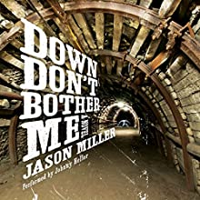 Down Don't Bother Me: A Novel (       UNABRIDGED) by Jason Miller Narrated by Johnny Heller