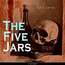 The Five Jars Audiobook by M. R. James Narrated by John Stanbridge