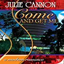 Come and Get Me Audiobook by Julie Cannon Narrated by Heather Miles