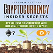 Cryptocurrency: Insider Secrets: 12 Exclusive Coins Under $1 with Potential for Huge Profits in 2018! | [Stephen Satoshi]