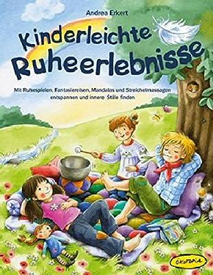 Kinderleichte Ruheerlebnisse: Mit Ruhespielen, Fantasiereisen, Mandalas und Streichelmassagen entspannen und innere Stille finden (Entspannung für Kinder)