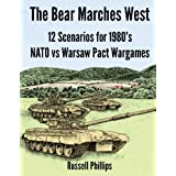The Bear Marches West: 12 Scenarios for 1980's NATO vs Warsaw Pact Wargamesby Russell Phillips