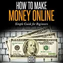 How to Make Money Online: Simple Guide for Beginners Audiobook by  Bri Narrated by Katherine Thompson