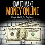 How to Make Money Online: Simple Guide for Beginners |  Bri