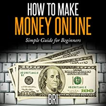 How to Make Money Online: Simple Guide for Beginners (       UNABRIDGED) by Bri Narrated by Katherine Thompson