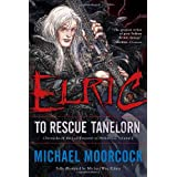 Elric: To Rescue Tanelorn (Chronicles of the Last Emperor of Melnibon�, Vol. 2) ~ Michael Moorcock