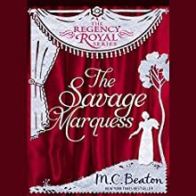 The Savage Marquess: The Royal Ambition Series, Vol. 2 (       UNABRIDGED) by M. C. Beaton Narrated by Lindy Nettleton