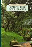 Caring for Your Plants (Successful Gardening) (0895776030) by Readers Digest Editors