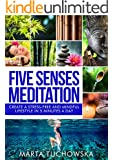 Meditation: Five Senses Meditation: Create a Stress-Free and Mindful Lifestyle in Five Minutes a Day (Spiritual & Wellness Coaching for Modern People, Mindfulness, Meditation Book 2)