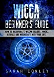 Wicca : Wicca Beginner's Guide, How T...