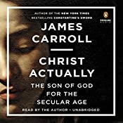Christ Actually: The Son of God for the Secular Age | [James Carroll]