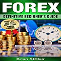 Forex: Definitive Beginner's Guide Audiobook by Brian StClair Narrated by Mike Norgaard