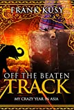 Off the Beaten Track: My Crazy Year in Asia (Frank's Travel Memoir Series, Book 2)