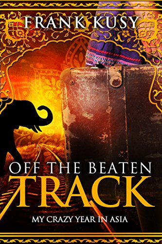 Off The Beaten Track: My Crazy Year In Asia by Frank Kusy ebook deal