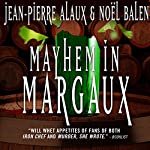 Mayhem in Margaux [Sous la robe de Margaux]: Winemaker Detective, Book 6 | Jean-Pierre Alaux,Noël Balen,Sally Pane - translator