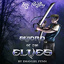 Sword of the Elves: The Elven Saga, Book 1 | Livre audio Auteur(s) : Emanuel Fynn Narrateur(s) : Tim McKiernan