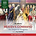 Heaven's Command: An Imperial Progress - Pax Britannica, Volume 1 (       UNABRIDGED) by Jan Morris Narrated by Roy McMillan