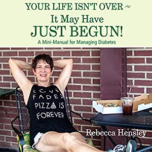 Your Life Isn't Over - It May Have Just Begun!: A Mini-Manual for Managing Diabetes Audiobook