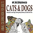 Animal Colouring Book for Adults: Raining Cats and Dogs: Beautiful Cats and Dogs Colouring Book Adventure for Adults and Teens: Volume 1 (Cats ... Book, Animal Colouring Book for Adults)