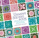 The Granny Square Book: Timeless Techniques and Fresh Ideas for Crocheting Square by Square