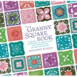 The Granny Square Book: Timeless Techniques and Fresh Ideas for Crocheting Square by Squareby Margaret Hubert