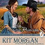 His Prairie Princess: Prairie Brides, Book 1 | Kit Morgan