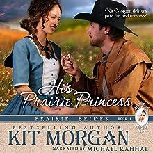 His Prairie Princess: Prairie Brides, Book 1 (       UNABRIDGED) by Kit Morgan Narrated by Michael Rahhal
