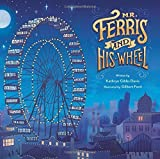 img - for Mr. Ferris and His Wheel by Davis, Kathryn Gibbs (2014) Hardcover book / textbook / text book