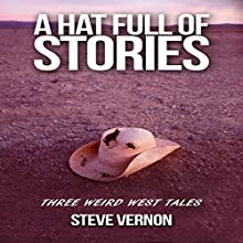 A Hat Full of Stories: Three Weird West Tales | Livre audio Auteur(s) : Steve Vernon Narrateur(s) : Richard Peterson