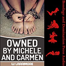 Owned by Michele and Carmen: Submission to Mistress and Master Audiobook by W Larrimore Narrated by Josephine McCray