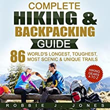 Complete Hiking & Backpacking Guide: Hiking Gears A to Z Audiobook by Robbie J Jones Narrated by Captain James H. Hammond II