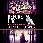Before I Go: Maria Kallio, Book 7   Leena Lehtolainen,Owen F. Witesman - translator