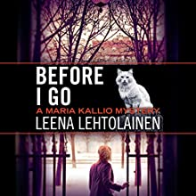 Before I Go: Maria Kallio, Book 7 Audiobook by Leena Lehtolainen, Owen F. Witesman - translator Narrated by Amy Rubinate