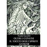 Il tocco degli Spiriti Antichi (Oltre i confini - vol 1)di Noemi Gastaldi