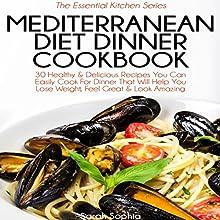 Mediterranean Diet Dinner Cookbook: The Essential Kitchen Series, Book 34 (       UNABRIDGED) by Sarah Sophia Narrated by Aurora Goldstein