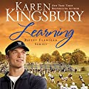 Learning Audiobook by Karen Kingsbury Narrated by Judy Young, Gabrielle de Cuir, Stefan Rudnicki, Amanda Carin