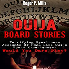 Ouija Board Stories: Terrifying Eyewitness Accounts of Real Life Ouija Board Experiences: Would You Dare Play? Audiobook by Roger P. Mills Narrated by Gene Blake