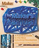 The Maker s Manual: A Practical Guide to the New Industrial Revolution