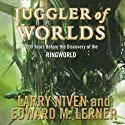 Juggler of Worlds: 200 Years Before the Discovery of the Ringworld Audiobook by Larry Niven, Edward M. Lerner Narrated by Tom Weiner