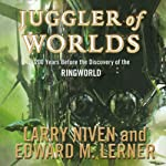 Juggler of Worlds: 200 Years Before the Discovery of the Ringworld (       UNABRIDGED) by Larry Niven, Edward M. Lerner Narrated by Tom Weiner