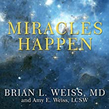 Miracles Happen: The Transformational Healing Power of Past-life Memories (       UNABRIDGED) by Brian L. Weiss, Amy E. Weiss Narrated by Kevin Foley