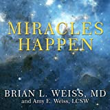 Miracles Happen: The Transformational Healing Power of Past-life Memories ~ Brian L. Weiss