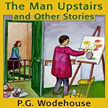 The Man Upstairs and Other Stories (       UNABRIDGED) by P. G. Wodehouse Narrated by Frederick Davidson