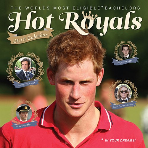 2013 The World'S Most Eligible Bachelors Hot Royals (In Your Dreams) Wall Calendar