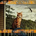 The Turning Season: A Shifting Circle Novel, Book 3 (       UNABRIDGED) by Sharon Shinn Narrated by Erin Moon