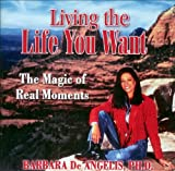 img - for Living the Life You Want the Magic of Real Moments - 12 CD audio program book / textbook / text book