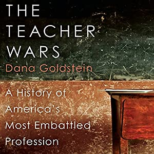 The Teacher Wars: A History of America's Most Embattled Profession (       UNABRIDGED) by Dana Goldstein Narrated by Nan McNamara
