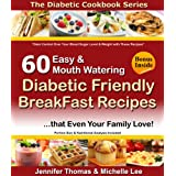 Diabetic Cookbook - 60 Easy and Mouth Watering Diabetic Friendly Breakfast Recipes that Even Your Family Love (Diabetic Cookbook Series) ~ Jennifer Thomas