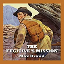 The Fugitive's Mission Audiobook by Max Brand Narrated by Jeff Harding